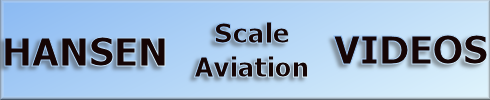 Hansen Scale Aviation Videos